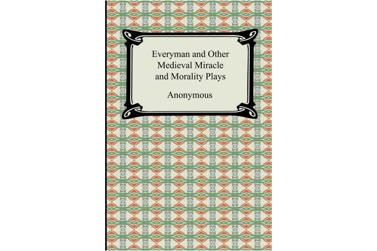 Everyman and Other Medieval Miracle and Morality Plays