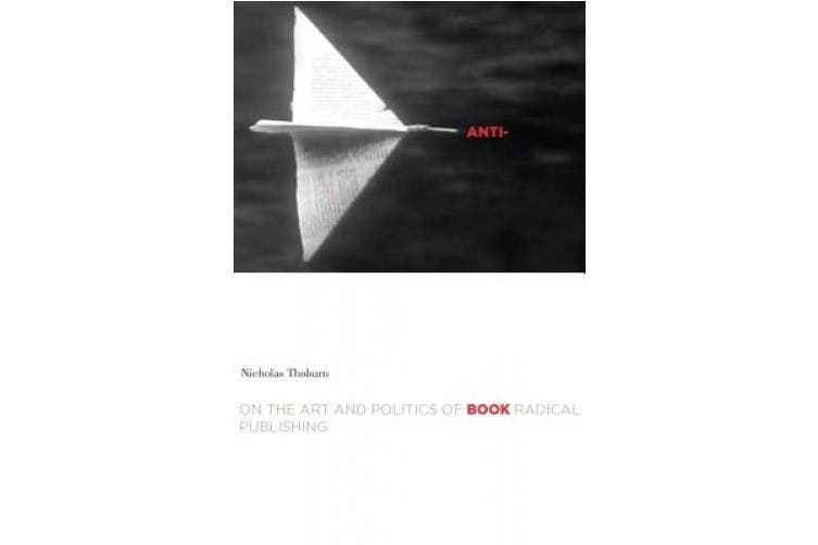 Anti-Book: On the Art and Politics of Radical Publishing