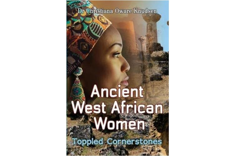 Ancient West African Women: Toppled Cornerstones: 2016