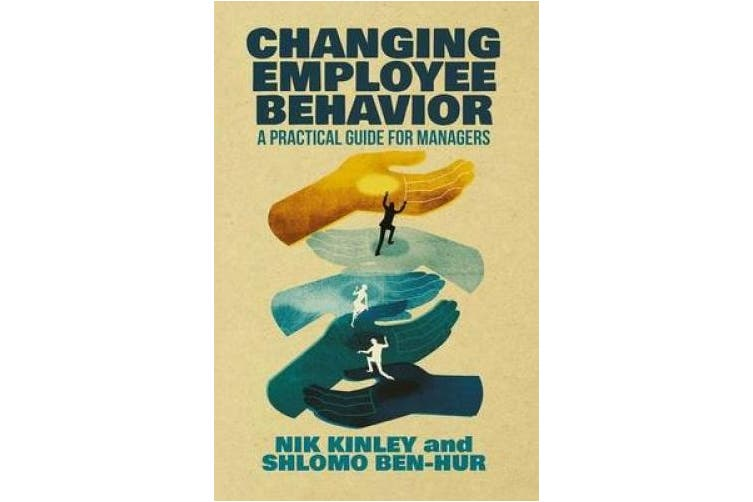 Changing Employee Behavior: A Practical Guide for Managers: 2015