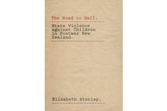 The Road to Hell: State Violence Against Childern in Postwar New Zealand