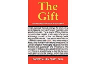 The Gift: Success Through Positive Mental Energy