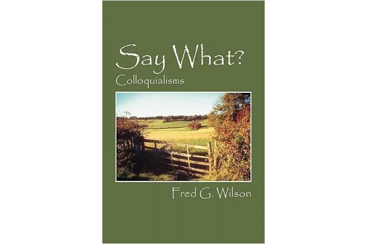 Say What?: Colloquialisms