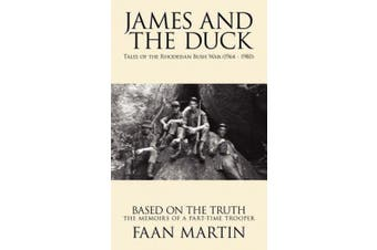James and the Duck: Tales of the Rhodesian Bush War (1964 - 1980)