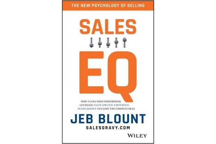 The Sales EQ: How Ultra High Performers Leverage Sales-Specific Emotional Intelligence to Close the Complex Deal