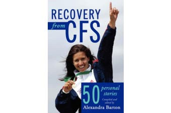 Recovery from CFS: 50 Personal Stories