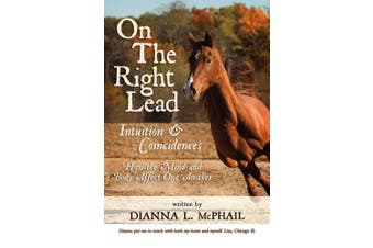 On the Right Lead: Intuition & Coincidences: How the Mind & Body Affect One Another