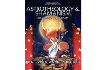 Astrotheology & Shamanism  : Christianity's Pagan Roots. a Revolutionary Reinterpretation of the Evidence (Black & White)