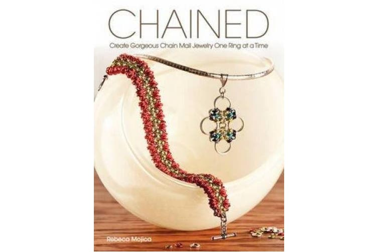 Chained: Create Gorgeous Chain Mail Jewellery One Ring at a Time
