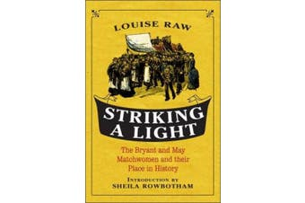 Striking a Light: The Bryant and May Matchwomen and Their Place in History