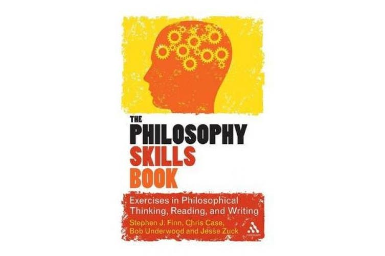 The Philosophy Skills Book: Exercises in Critical Reading, Writing and Thinking