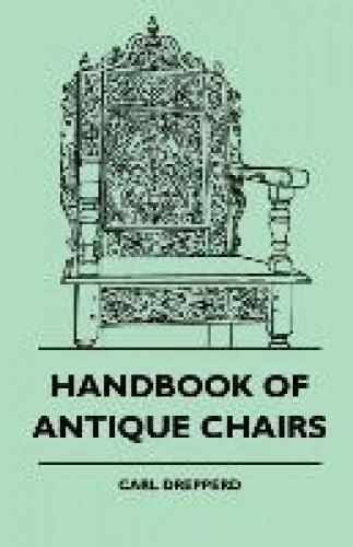 Handbook of Antique Chairs This early work is a fascinating read for amateur and professional antiquarians, thoroughly recommended for use as a reference on all aspects of antique chairs. Extensively illustrated with text and full page drawings to accompany the text. Contents Include: The Historic Background of Chairs; Chairs of the Seventeenth Century from Tudor Gothic through William and Mary; Slat-back and Banister-back Chairs; American Windsor Chairs; Queen Anne and Georgian Chairs; Corner Chairs; Note on the Chair Styles of the Brothers Adam and the Louis XV Period; Chippendale Chairs; Hepplewhite Chairs; Directoire and Sheraton-style Chairs; Fancy Chairs; Empire and William IV Chairs; French Antique or Victorian Chairs; Rocking Chairs; Glossary; A Partial Exemplary List of Chairmakers 1660s to 1850s; and Directory Listings of Chairmakers. Many of the earliest books, particularly those dating back to the 1900s and before, are now extremely scarce and increasingly expensive. We are republishing these classic works in affordable, high quality, modern editions, using the original text and artwork.