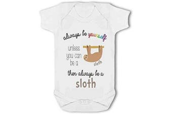 (3-6 Months) - Always be Yourself Unless You can be a Sloth Then be a Sloth Funny - Baby Vest - 3-6 Months