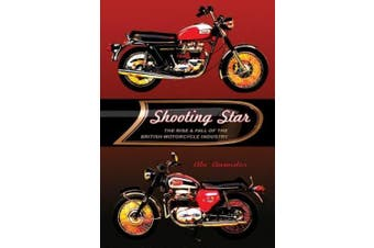 Shooting Star: The Rise and Fall of the British Motorcycle Industry