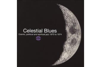 Celestial Blues - Cosmic, Political And Spiritual Jazz 1970 To 1974