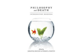 Philosophy and Death: Selected Readings. Edited by Samantha Brennan and Robert Stainton