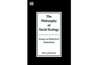 The Philosophy of Social Ecology: Essays on Dialectical Naturalism