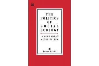 The Politics of Social Ecology: Libertarian Municipalism