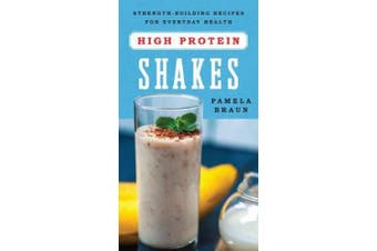 High-Protein Shakes - Strength-Building Recipes for Everyday Health