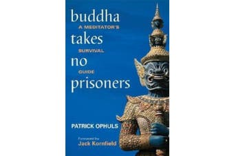 Buddha Takes No Prisoners: A Meditator's Survival Guide