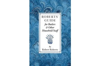 Roberts' Guide for Butlers & Household St