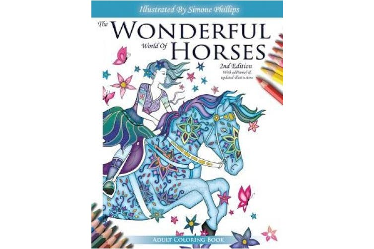 Dick Smith The Wonderful World Of Horses Adult Coloring Book 2nd Edition Beautiful Horses To Color 2nd Edition With Additional And Updated Illustrations Anything Goes