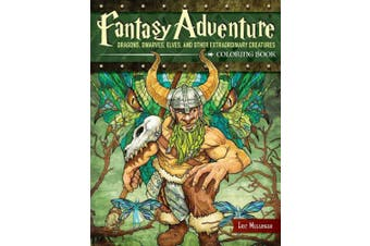 Fantasy Adventure Coloring Book: Dragons, Dwarves, Elves, and Other Extraordinary Creatures