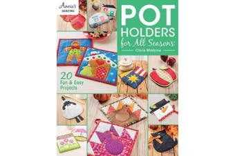 Pot Holders for all Seasons: 20 Fun & Easy Projects