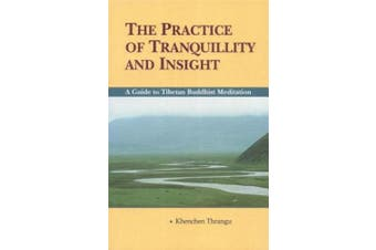 Practice of Tranquility and Insight: Guide to Tibetan Buddhist Meditation