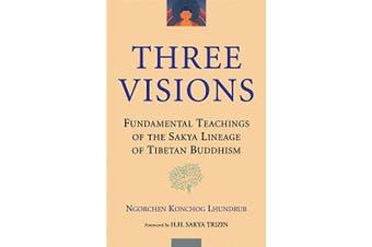 Three Visions: Fundamental Teachings of the Sakya Lineage of Tibetan Buddhism