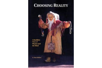 Choosing Reality: A Buddhist View of Physics and the Mind (2nd Ed.)