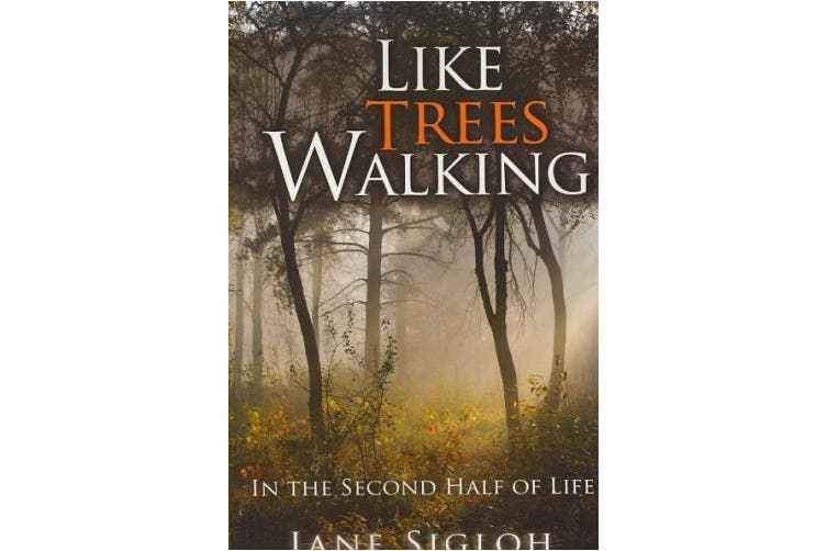 Like Trees Walking: In the Second Half of Life