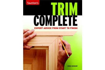 Taunton's Trim Complete: Expert Advice from Start to Finish
