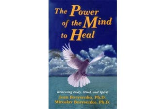 The Power of the Mind to Heal: Renewing Body, Mind and Spirit