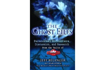 The Ghost Files: Paranormal Encounters, Discussions, and Research from the Vaults of Ghostvillage.Com