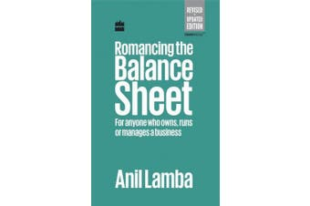 Romancing the Balance Sheet: For Anyone Who Owns, Runs or Manages a Business