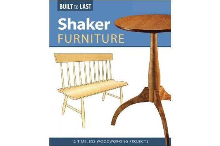 Shaker Furniture (Built to Last): 12 Timeless Woodworking Projects