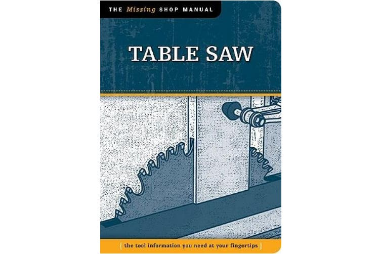 Table Saw: The Tool Information You Need at Your Fingertips (Missing Shop Manual)