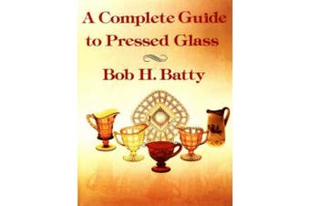 Complete Guide to Pressed Glass, A