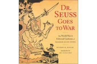Dr Suess Goes To War: The World War II Editorial Cartoons of Theodor Seuss Geisel