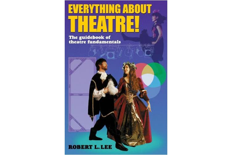 Everything about Theatre!: A Comprehensive Survey about the Arts and Crafts of the Stage