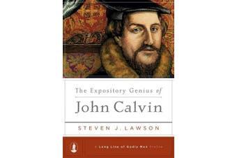 The Expository Genius of John Calvin (Long Line of Godly Men Profile)