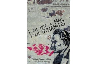 I am Not a Man, I am Dynamite!: Friedrich Nietzsche and the Anarchist Tradition