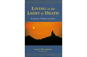Living in the Light of Death: On the Art of Being Truly Alive