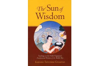 The Sun of Wisdom: Teachings on the Noble Nagarjuna's Fundamental Wisdom of the Middle Way (Na-Gar-Joo-Na)