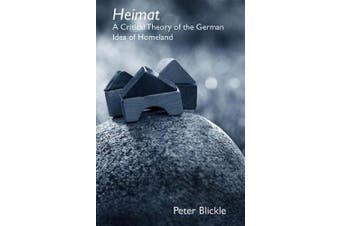 Heimat: A Critical Theory of the German Idea of Homeland (Studies in German Literature, Linguistics, and Culture)