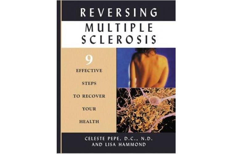 Reversing Multiple Sclerosis: 9 Effective Steps to Recover Your Health: 9 Effective Steps to Recover Your Health