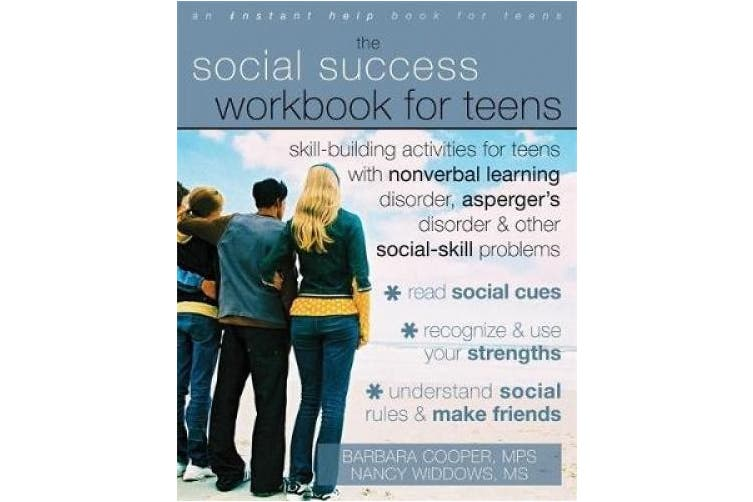 Social Success Workbook For Teens: Skill-Building Activities for Teens with Nonverbal Learning Disorder, Asperger's Disorder, and Other Social-Skill Problems (An Instant Help Book for Teens)