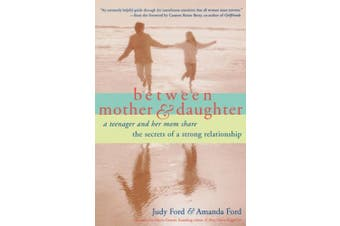 Between Mother and Daughter: A Teenager and Her Mom Share the Secrets of a Strong Relationship