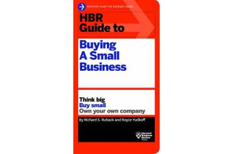 HBR Guide to Buying a Small Business: Think Big, Buy Small, Own Your Own Company (HBR Guides)